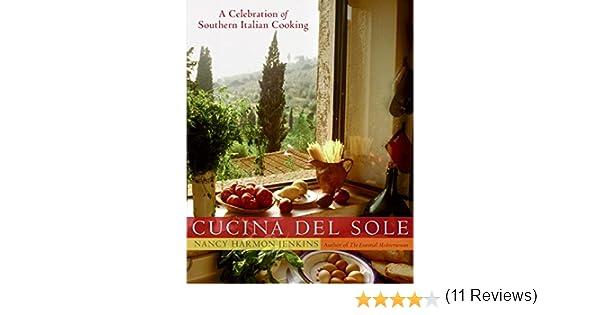cucina del sole a celebration of southern italian cooking nancy harmon jenkins 9780060723439 amazoncom books