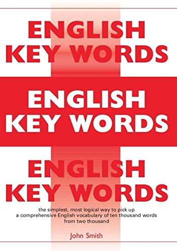 English Key Words: The Basic 2000 Word Vocabulary Arranged by Frequency. Learn English Quickly and Easily.