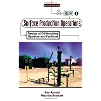 Surface Production Operations, Volume 1:: Design of Oil-Handling Systems and Facilities