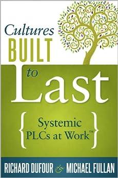 Cultures Built to Last: Systemic PLCs at Work TM by [Richard, DuFour, Fullan Michael]