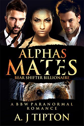 Alpha's Mates: A MFM Menage Paranormal Romance (Bear Shifter Billionaire Book 2) by [Tipton, AJ]