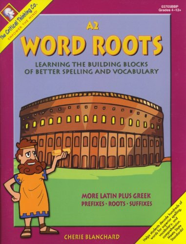 Word Roots Critical Thinking - Word Roots A2: Learning the Building Blocks of Better Spelling and Vocabulary