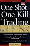 One Shot, One Kill Trading (Irwin Trader's Edge S.)