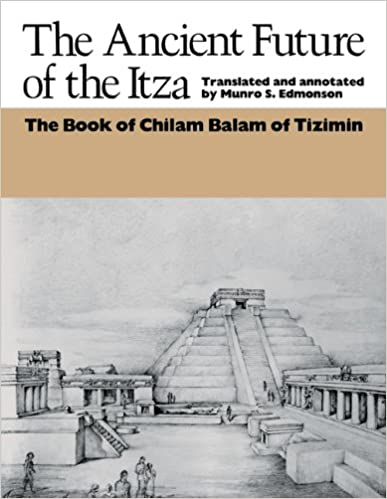 The Ancient Future of the Itza: The Book of Chilam Balam of