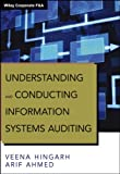 Understanding and Conducting Information Systems Auditing, Hingarh, Veena and Ahmed, Arif, 1118343743