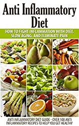 Anti Inflammatory Diet: Anti Inflammatory Diet to Fight Inflammation with Diet and Eliminate Pain (Anti Inflammatory Diet Guide - Over 100 Anti Inflammatory ... anti inflammatory food) (English Edition)