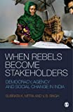 img - for When Rebels Become Stakeholders: Democracy, Agency and Social Change in India book / textbook / text book