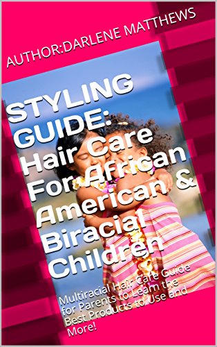 Search : STYLING GUIDE: Hair Care For African American & Biracial Children: Multiracial Hair Care Guide for Parents to Learn the Best Products to Use and More!