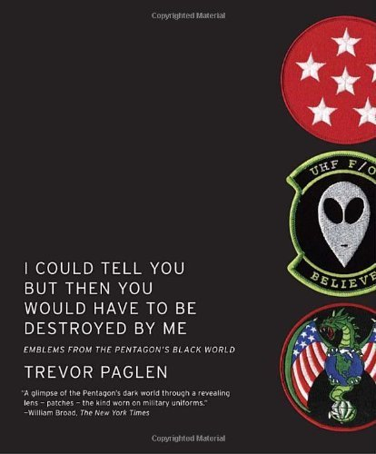 I Could Tell You But Then You Would Have to Be Destroyed By Me: Emblems from the Pentagon's Black World by Paglen, Trevor published by Melville House [ Paperback ]