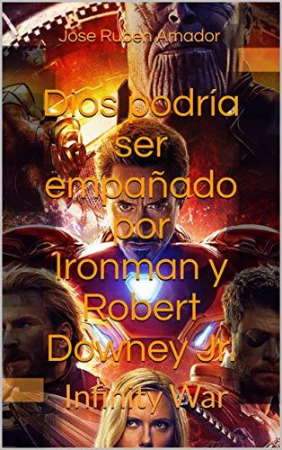 Dios podría ser empañado por Ironman y Robert Downey Jr ...