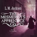 The Mesmerist's Apprentice Audiobook by L M Jackson Narrated by Phyllida Nash