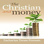 The Christian and Money: Practical Helps for the Overcomers, Book 7 | Zacharias Tanee Fomum