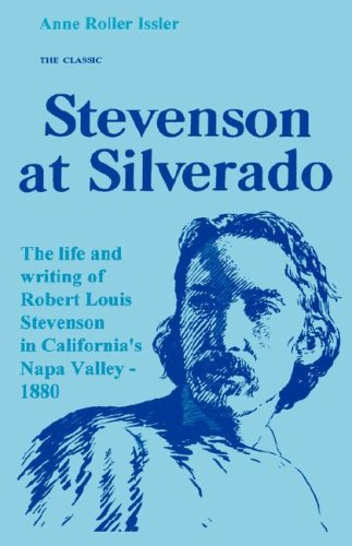 Stevenson at Silverado: The Life and Writing of Robert Louis Stevenson in the Napa Valley, California, 1880