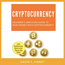 Cryptocurrency: Beginner's Simplified Guide to Make Money with Cryptocurrency Audiobook by Gavin S. Finney Narrated by Sean Posvistak