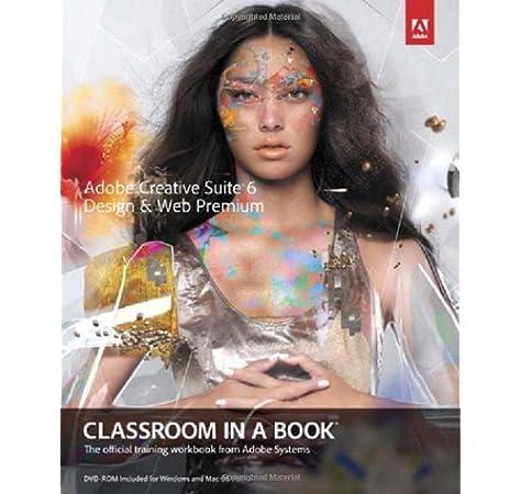 Adobe Creative Suite 6 Design Web Premium Classroom In A Book Adobe Creative Team 9780321822604 Amazon Com Books