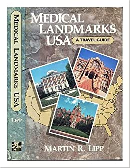 Book Medical Landmarks Usa: A Travel Guide to Historic Sites, Architectural Gems, Remarkable Museums and Libraries, and Other Places of Health-Related