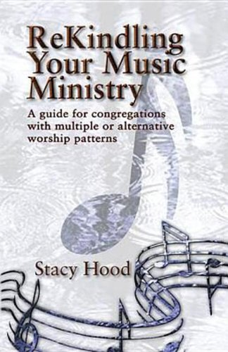 Read Online ReKindling Your Music Ministry: A Guide for Congregations with Multiple or Alternative Worship Patterns ebook