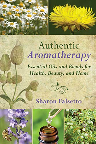 Authentic Aromatherapy: Essential Oils and Blends for