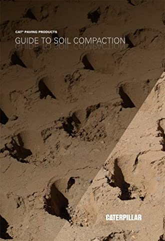 Guide to Soil Compaction by Caterpillar Paving Products (2013) (Caterpilar Paving Products Guidebook (As It Is Volume 2)