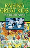 Raising Great Kids in a Tough World, Susan McConnell, 0529121174