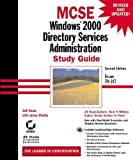 MCSE: Windows 2000 Directory Services Administration Study Guide, Anil F. Desai and James Chellis, 078212948X