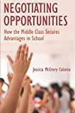 Negotiating Opportunities: How the Middle Class Secures Advantages in School