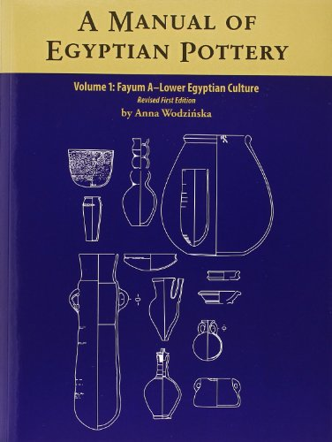 Egyptian Pottery (A Manual of Egyptian Pottery, Volume 1: Fayum A - A Lower Egyptian Culture (Aera Field Manual))