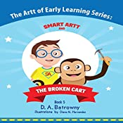 The Broken Cart: The Artt of Early Learning Series, Book 5 | D.A. Batrowny
