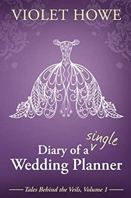 Diary of a Single Wedding Planner (Tales Behind the Veils) (Volume 1)