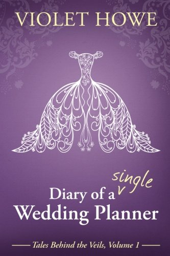 Diary of a Single Wedding Planner (Tales Behind the Veils) (Volume - Diaries Wedding