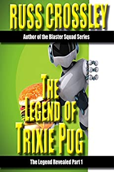 The Legend of Trixie Pug Part 1: The Legend Revealed by [Crossley, Russ]