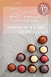 Sweet Fat Bomb Recipes: Keto Cookbook With Lots Of Recipes For Fat Bombs, Make Ketosis Easy, Add And Adapt These Recipes To Your Ketogenic Diet, Great For Beginners, Use Fat For Fuel With This Book!