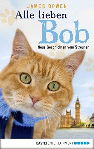alle-lieben-bob-neue-geschichten-vom-streuner-band-2-james-bowen-bucher-german-edition