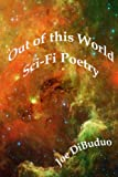 Out of This World Sci-Fi Poetry, Joe DiBuduo, 1466486554