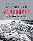 Historical Atlas of Vancouver and the Lower Fraser Valley, Derek Hayes, 1553651073