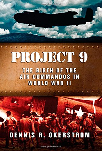 Download Project 9: The Birth of the Air Commandos in World War II (American Military Experience) ebook