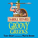 Horrible Histories: Groovy Greeks Audiobook by Terry Deary, Martin Brown Narrated by Terry Deary
