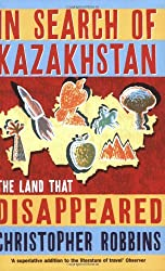 In Search of Kazakhstan: The Land That Disappeared