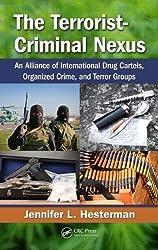 The Terrorist-Criminal Nexus: An Alliance of International Drug Cartels, Organized Crime, and Terror Groups by Hesterman, Jennifer L. (April 17, 2013) Hardcover