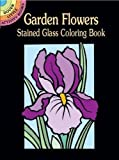 Garden Flowers Stained Glass Coloring Book (Dover Stained Glass Coloring Book) (Paperback)