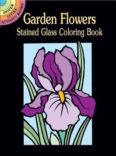 Garden Flowers Stained Glass Coloring Book (Dover Stained Glass Coloring (Glass Painting Book)