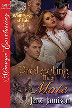 Protecting Their Mate [Wolf Packs of Fate 4] (Siren Publishing Menage Everlasting) by [Jamison, Jane]