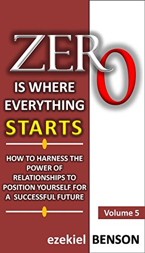 zero-is-where-everything-starts-volume-5-how-to-harness-the-power-of-relationships-to-position-yours