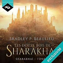Les douze rois de Sharakhaï (Sharakhaï 1)   Livre audio Auteur(s) : Bradley P. Beaulieu Narrateur(s) : Anne Cardona