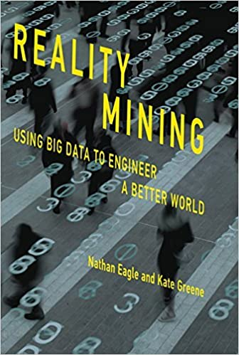 Reality Mining: Using Big Data to Engineer a Better World (MIT Press) by Nathan Eagle (2016-10-07)
