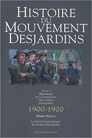 Histoire Du Mouvement Desjardins T 01 1900 1920 Naissance Caisses Poulin Pierre 9782890375147 Amazon Com Books
