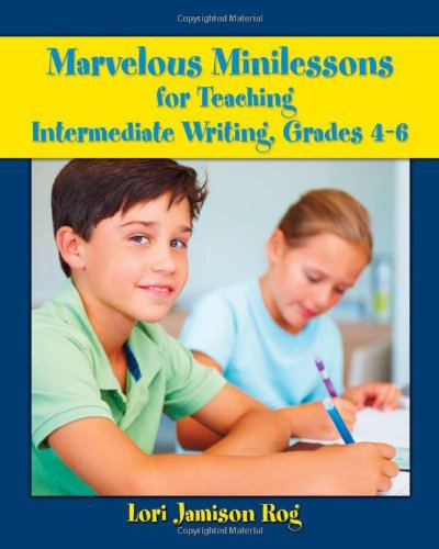 Marvelous Minilessons for Teaching Intermediate Writing, Grades 4-6