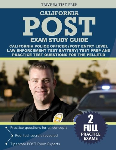California Police Officer Exam Study Guide: California POST (Post Entry-Level Law Enforcement Test Battery) Test Prep and Practice Test Questions for the PELLET-B