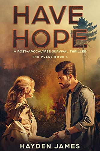 Have Hope: A Post-Apocalypse Survival Thriller (The Pulse Book 1) by [James, Hayden]
