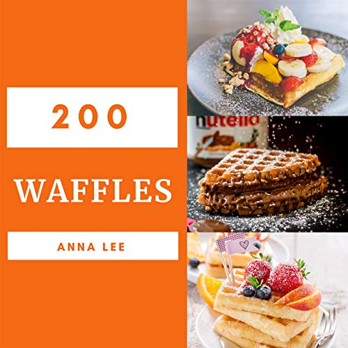Waffles 200: Enjoy 200 Days With Amazing Waffle Recipes In Your Own Waffle Cookbook! (Mini Waffle Cookbook, Waffle Maker Recipe Book, Waffle Iron Recipe Book, Pancake And Waffle Cookbook) [Book 1] by Anna Lee